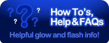 How-To's Help and FAQs - Helpful Glow and Flash info!